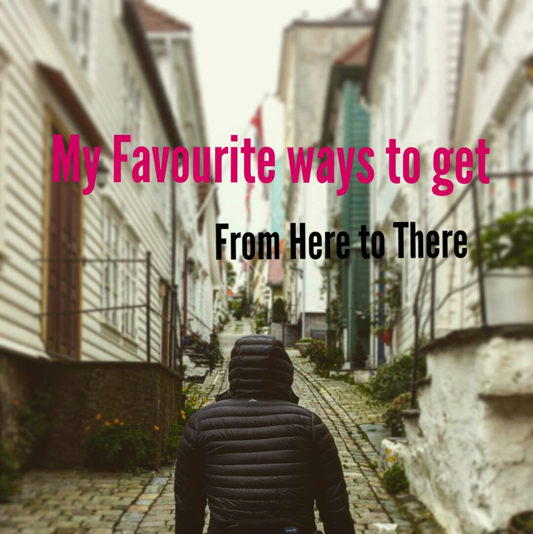 My Favourite ways to get from Here toThere